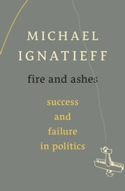 Fire and Ashes ebook by Michael Ignatieff