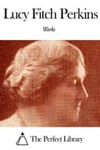 Works of Lucy Fitch Perkins ebook by Lucy Fitch Perkins