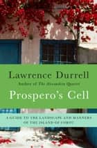 Prospero's Cell - A Guide to the Landscape and Manners of the Island of Corfu ebook by Lawrence Durrell