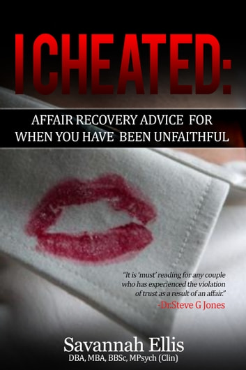 I Cheated:Affair Recovery Advice For When You Have Been Unfaithful ebook by Savannah Ellis