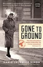 Gone to Ground - One woman's extraordinary account of survival in the heart of Nazi Germany ebook by Marie Jalowicz-Simon, Irene Stratenwerth, Hermann Simon,...