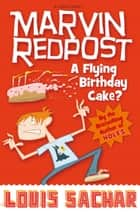 Marvin Redpost: A Flying Birthday Cake? - Book 6 - Rejacketed eBook by Louis Sachar