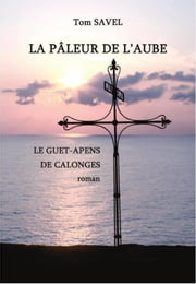 LA PÂLEUR DE L'AUBE - Le Guet-apens de Calonges ebook by Tom SAVEL