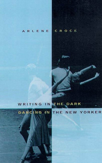 Writing in the Dark, Dancing in The New Yorker - An Arlene Croce Reader ebook by Arlene Croce