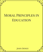 Moral Principles in Education ebook by John Dewey