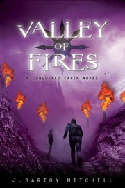 Valley of Fires - A Conquered Earth Novel ebook by J. Barton Mitchell