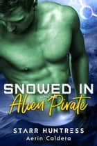 Snowed in with the Alien Pirate ebook by Starr Huntress, Aerin Caldera