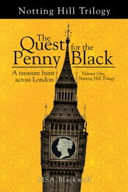 The Quest for the Penny Black - A Treasure Hunt Across London (Volume One, Notting Hill Trilogy) ebook by MSA Blackwell