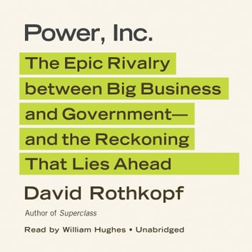 Power, Inc. - The Epic Rivalry between Big Business and Government—and the Reckoning That Lies Ahead audiobook by David Rothkopf