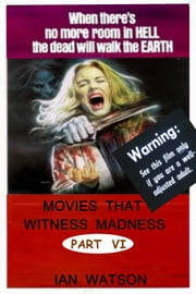 Movies That Witness Madness Part VI ebook by Ian Watson