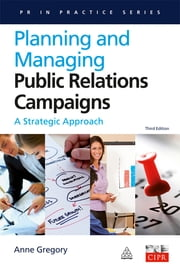 Planning and Managing Public Relations Campaigns - A Strategic Approach ebook by Anne Gregory