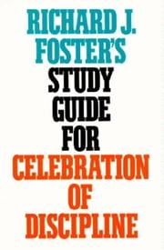 "Richard J. Foster's Study Guide for ""Celebration of Discipline"" ebook by Richard J. Foster"