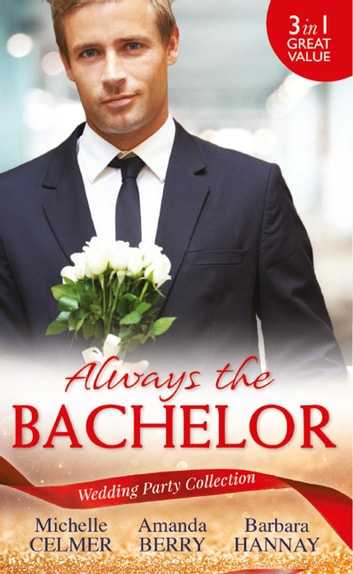 Wedding Party Collection: Always The Bachelor: Best Man's Conquest / One Night with the Best Man / The Bridesmaid's Best Man (Mills & Boon M&B) ebook by Michelle Celmer,Amanda Berry,Barbara Hannay