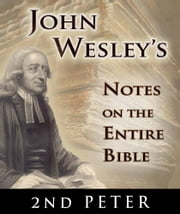 John Wesley's Notes on the Entire Bible-Book of 2nd Peter ebook by John Wesley