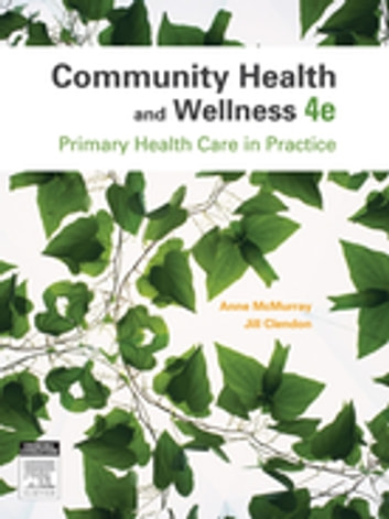 Community Health and Wellness - Primary Health Care in Practice ebook by Anne McMurray, AM, RN, PhD, FACN,Jill Clendon, RN, BA (Politics), MPhil (Hons) (Nursing), PhD (Nursing), Cert Adult Teach, MCNA
