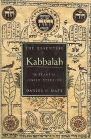 The Essential Kabbalah - The Heart of Jewish Mysticism ebook by Daniel C. Matt