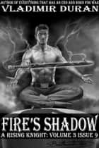 Fire's Shadow - A Rising Knight: Volume 3, Issue 9 ebook by Vladimir Duran