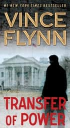 Transfer of Power ebook by Vince Flynn