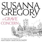 A Grave Concern - The Twenty Second Chronicle of Matthew Bartholomew audiobook by Susanna Gregory, David Thorpe