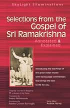 Selections from the Gospel of Sri Ramakrishna - Annotated & Explained ebook by Swami Nikhilananda, Kendra Crossen Burroughs, Andrew Harvey