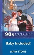 Baby Included (Mills & Boon Vintage 90s Modern) ebook by Mary Lyons