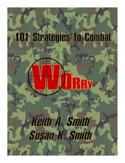 101 Strategies to Combat Worry ebook by Keith Smith