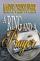 A Ring and A Prayer (Book 1 Golden Bowl Series) ebook by Maeve Christopher