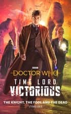Doctor Who: The Knight, The Fool and The Dead - Time Lord Victorious ebook by Steve Cole