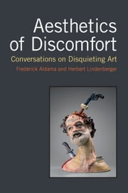 Aesthetics of Discomfort - Conversations on Disquieting Art ebook by Frederick Luis Aldama,Herbert S. Lindenberger
