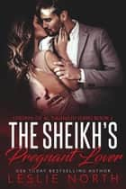 The Sheikh's Pregnant Lover - Sheikhs of Al-Dashalid, #1 ebook by Leslie North