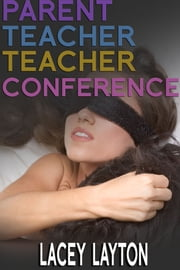 Parent Teacher Teacher Conference - Adult Content ebook by Lacey Layton
