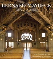 Bernard Maybeck ebook by Mark Wilson
