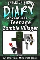 Minecraft: Diary of a Teenage Zombie Villager - Book 1 - Unofficial Minecraft Diary Books for Kids age 8 9 10 11 12 Teens Adventure Fan Fiction Series ebook by Skeleton Steve