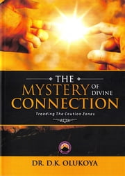 The Mystery of Divine Connection - Treading the Caution Zones ebook by Dr. D. K. Olukoya
