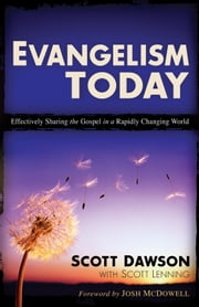 Evangelism Today - Effectively Sharing the Gospel in a Rapidly Changing World ebook by Scott Dawson,Scott Lenning,Josh McDowell