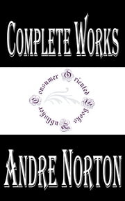 "Complete Works of Andre Norton ""American Writer of Science Fiction and Fantasy"" ebook by Andre Norton"