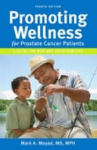 PROMOTING WELLNESS for prostate cancer patients ebook by Mark A. Moyad