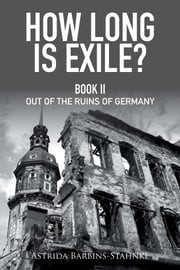 How Long Is Exile? - BOOK II out of the Ruins of Germany ebook by Astrid Stahnke