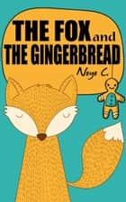 The Fox And The Gingerbread ebook by Noyo C.