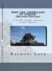 Why Are Americans So Afraid? - Is It Too Late For Americans to Save America? ebook by Raymoni Love
