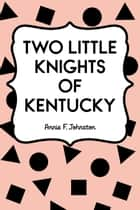 Two Little Knights of Kentucky ebook by Annie F. Johnston