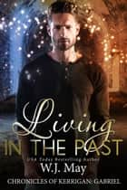 Living in the Past - The Chronicles of Kerrigan: Gabriel, #1 ebook by W.J. May