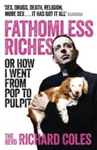 Fathomless Riches - Or How I Went From Pop to Pulpit ebook by Reverend Richard Coles