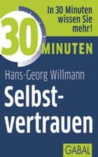 30 Minuten Selbstvertrauen ebook by Hans-Georg Willmann