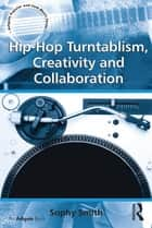 Hip-Hop Turntablism, Creativity and Collaboration ebook by Sophy Smith