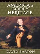 America's Godly Heritage ebook by David Barton