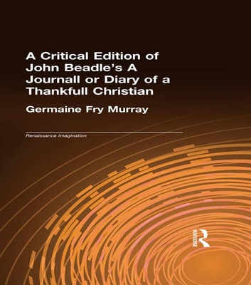 A Critical Edition of John Beadle's A Journall or Diary of a Thankfull Christian ebook by Germaine Fry Murray