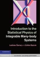 Introduction to the Statistical Physics of Integrable Many-body Systems ebook by Professor Ladislav Šamaj,Professor Zoltán Bajnok