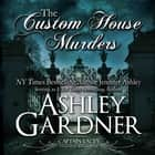 The Custom House Murders luisterboek by Ashley Gardner, Jennifer Ashley