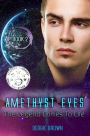 Amethyst Eyes: The Legend Comes to Life ebook by Debbie Brown